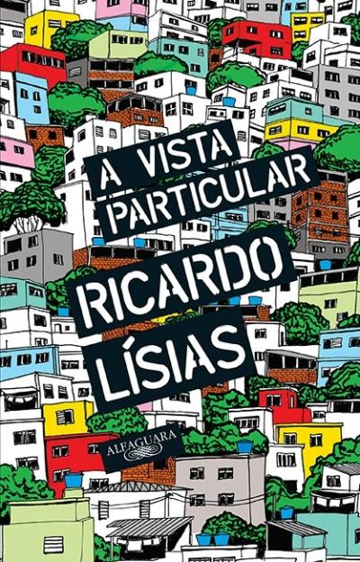 Ricardo Lísias: A vista particular. São Paulo, Alfaguara 2016, 128 Seiten